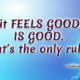 If It Feels Good…
